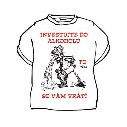 Tričko s vtipným potiskem INVESTUJTE DO ALKOHOLU TO SE VÁM VRÁTÍ ... 88513cbd98