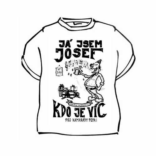 Tričko s vtipným potiskem JÁ JSEM JOSEF KDO JE VÍC - Ptákoviny.com bca4972332