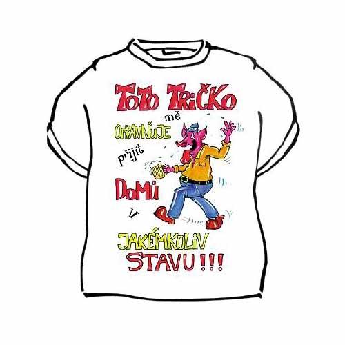 Tričko s vtipným potiskem TOTO TRIČKO MĚ OPRAVŇUJE PŘIJÍT DOMŮ V ... 08a1a52854